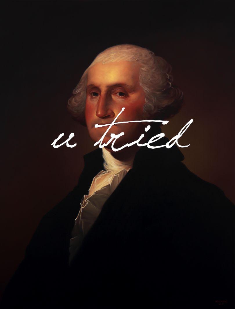 George Washington, You Tried