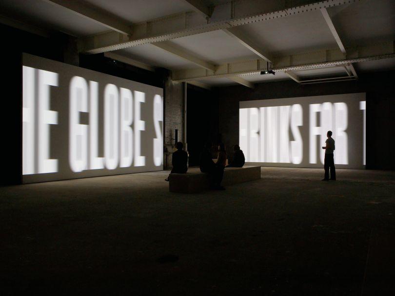 Barbara Kruger, The Globe Shrinks, 2010, four-channel video installation; color, sound; 12 min., 43 sec., courtesy of Sprüth Magers, installation views, Sprüth Magers, London, 2011, © Barbara Kruger, photo by Stephen White, courtesy of Sprüth Magers