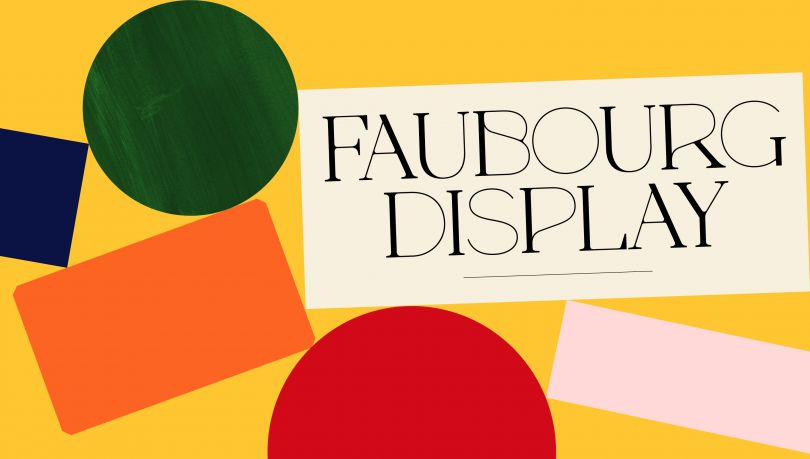 Faubourg Display, a daring typeface blending the best of French Art Deco and eighteenth-century transitional serifs. Marie Boulanger and Positype Flourish.