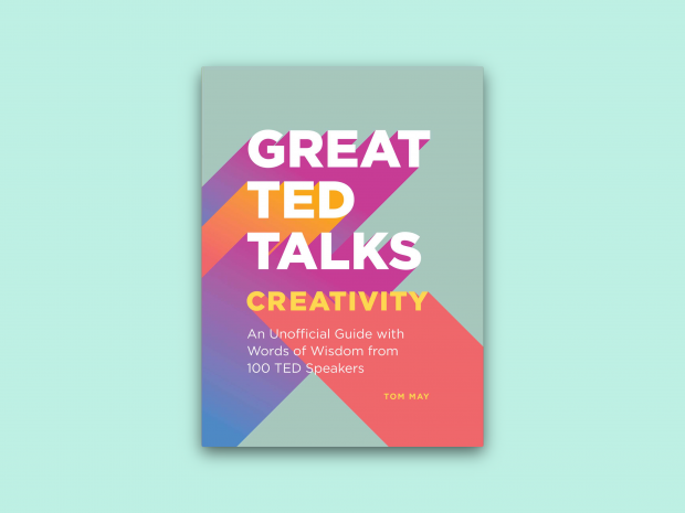 Great Ted Talks: Creativity: Words of Wisdom from 100 Ted Speakers, by Tom May