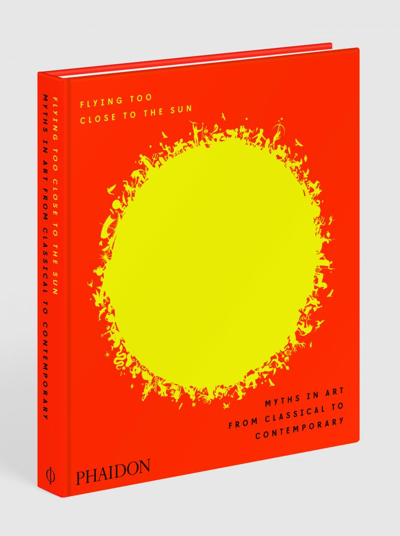 Flying Too Close to the Sun Myths in Art from Classical to Contemporary Published by Phaidon