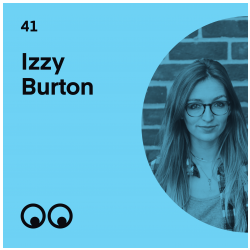 41 - Izzy Burton on her passion for storytelling and what it's like to direct your own films